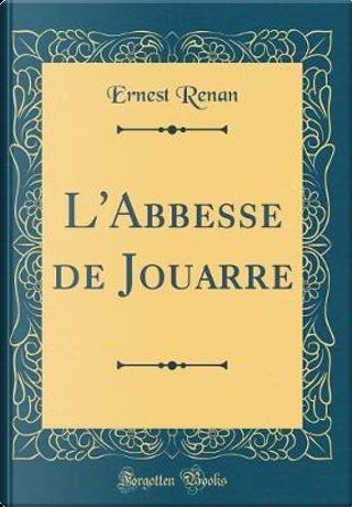 L'Abbesse de Jouarre (Classic Reprint) by Ernest Renan