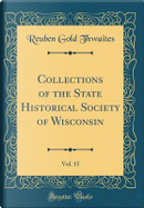 Collections of the State Historical Society of Wisconsin, Vol. 15 (Classic Reprint) by Reuben Gold Thwaites