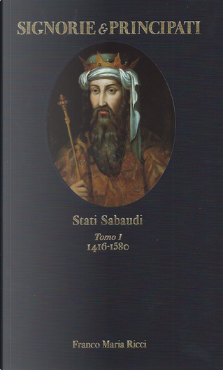 Signorie e principati - Vol. 1 by Ferdinando Gabotto, Francesco Morosini, Gianni Guadalupi, Maria José di Savoia, Mario Chiaudano