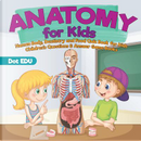 Anatomy for Kids | Human Body, Dentistry and Food Quiz Book for Kids | Children's Questions & Answer Game Books by Dot Edu