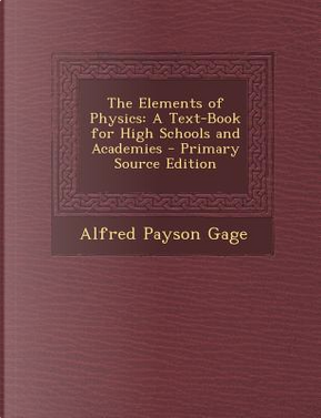 Elements of Physics by Alfred Payson Gage