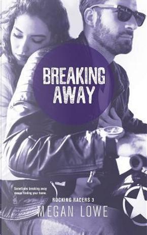 Breaking Away by Megan Lowe
