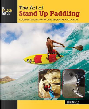 The Art of Stand Up Paddling by Ben Marcus