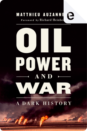 Oil, Power, and War by Matthieu Auzanneau