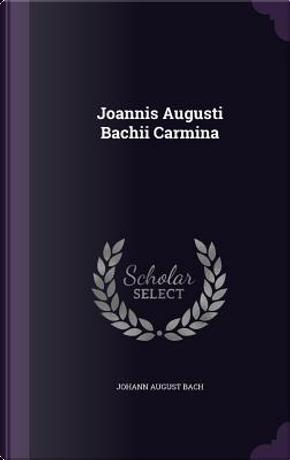 Joannis Augusti Bachii Carmina by Johann August Bach