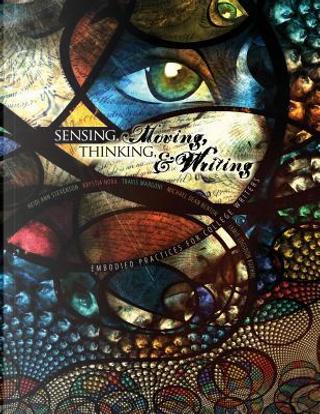 Sensing, Moving, Thinking, and Writing by Heidi Stevenson