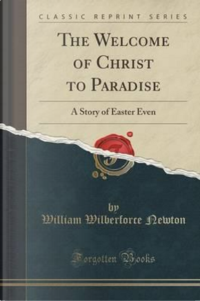 The Welcome of Christ to Paradise by William Wilberforce Newton