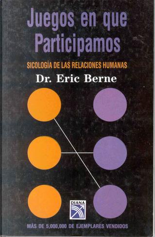 Juegos En Que Participamos by Eric Berne