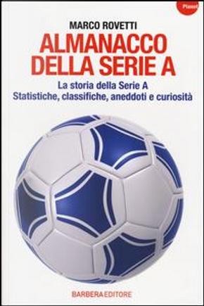 Almanacco della serie A. La storia della serie A. Statistiche, classifiche, aneddoti e curiosità by Marco Rovetti