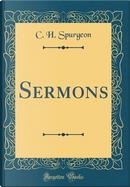 Sermons (Classic Reprint) by C. H. Spurgeon