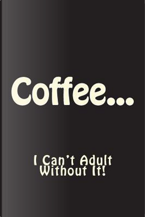 Coffee - I Can't Adult Without It Journal by Notebook Ninjas