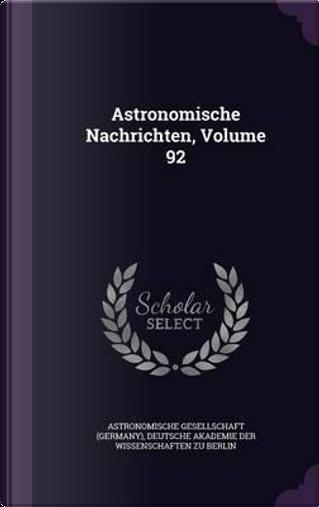 Astronomische Nachrichten, Volume 92 by Astronomische Gesellschaft (Germany)
