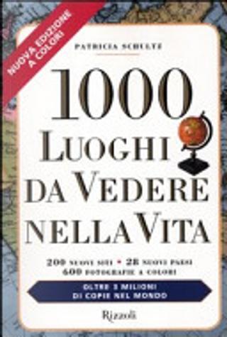 1000 luoghi da vedere nella vita by Patricia Schultz