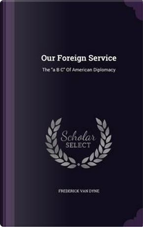 Our Foreign Service by Frederick Van Dyne