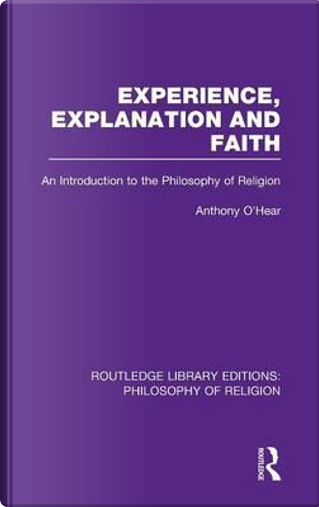 Experience, Explanation and Faith by Anthony O'Hear