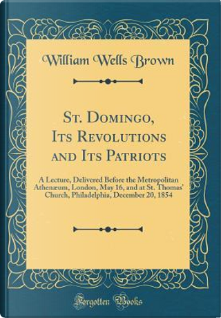 St. Domingo, Its Revolutions and Its Patriots by William Wells Brown