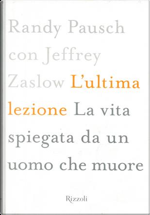 L'ultima lezione by Jeffrey Zaslow, Randy Pausch