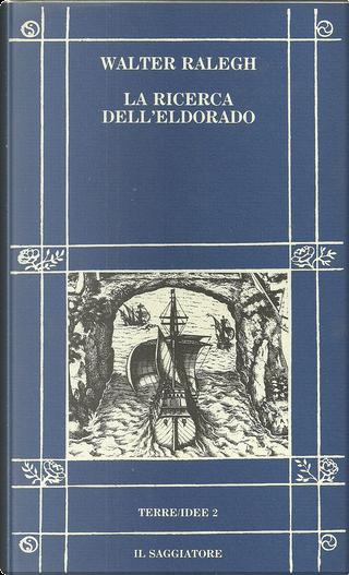 La ricerca dell'Eldorado by Laurence Keymis, Walter Ralegh