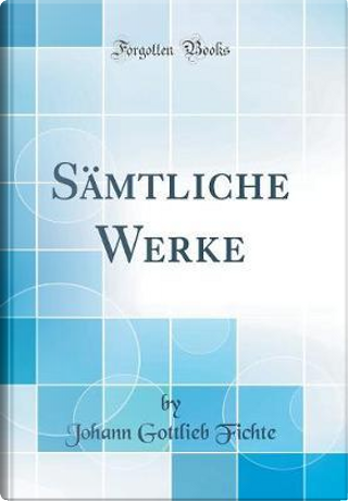 Sämtliche Werke (Classic Reprint) by Johann Gottlieb Fichte
