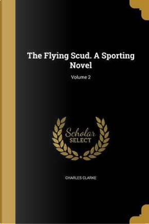 FLYING SCUD A SPORTING NOVEL V by Charles Clarke