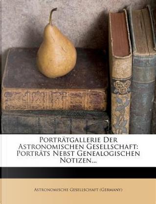 Portratgallerie Der Astronomischen Gesellschaft by Astronomische Gesellschaft (Germany)