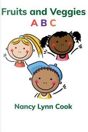 Fruits and Veggies A B C by Nancy Lynn Cook