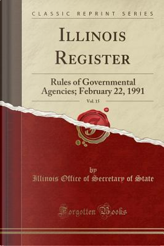 Illinois Register, Vol. 15 by Illinois Office Of Secretary Of State