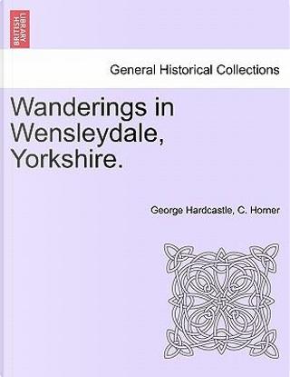 Wanderings in Wensleydale, Yorkshire. VOL.II by George Hardcastle