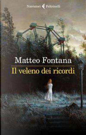 Il veleno dei ricordi by Matteo Fontana