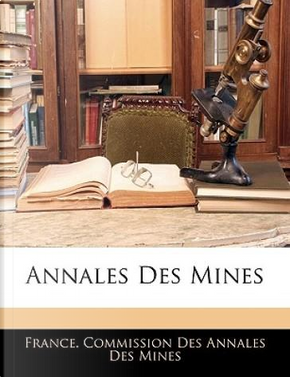 Annales Des Mines by France. Commission Des Annales Des Mines