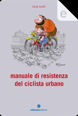Manuale di resistenza del ciclista urbano by Luca Conti
