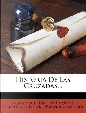 Historia de Las Cruzadas... by M Michaud