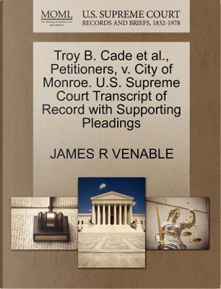 Troy B. Cade et al, Petitioners, V. City of Monroe. U.S. Supreme Court Transcript of Record with Supporting Pleadings by James R. Venable