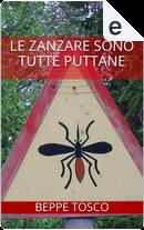 Le zanzare sono tutte puttane by Beppe Tosco