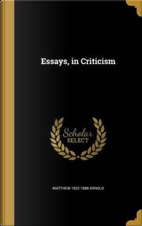 ESSAYS IN CRITICISM by Matthew 1822-1888 Arnold
