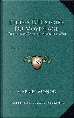 Etudes D'Histoire Du Moyen Age by Gabriel Monod