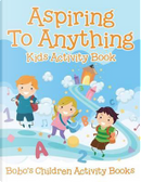 Aspiring To Anything Kids Activity Book by Bobo's Children Activity Books