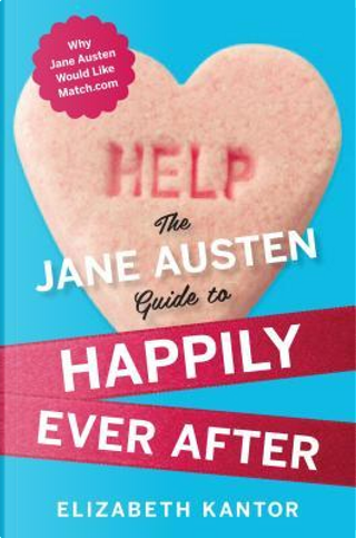 Jane Austen Guide to Happily Ever by Kantor Elizabe