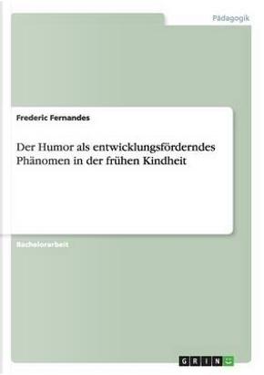 Der Humor als entwicklungsförderndes Phänomen in der frühen Kindheit by Frederic Fernandes