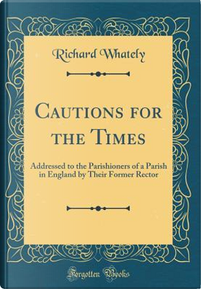Cautions for the Times by Richard Whately