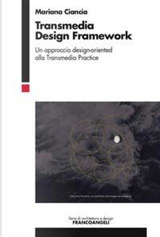 Transmedia design framework. Un approccio design-oriented alla transmedia practice by Mariana Ciancia