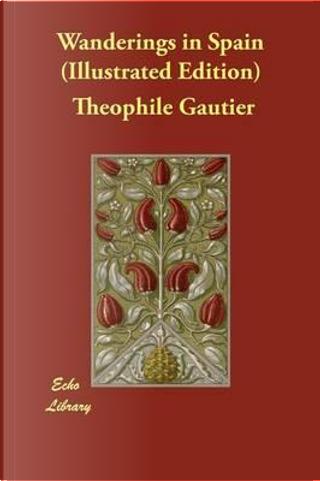 WANDERINGS IN SPAIN (ILLUSTRAT by THEOPHILE GAUTIER