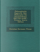 Philosophische Dogmatik Oder Philosophie Des Christenthums, Dritter Band by Christian Hermann Weisse