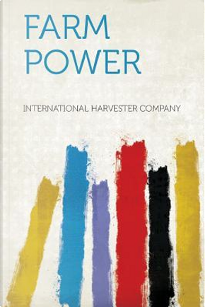 Farm Power by International Harvester Company