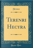 Terenri Hecyra (Classic Reprint) by Terence Terence