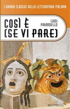 Così è (se vi pare) by Luigi PIrandello