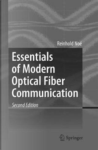 Essentials of Modern Optical Fiber Communication by Reinhold Noé