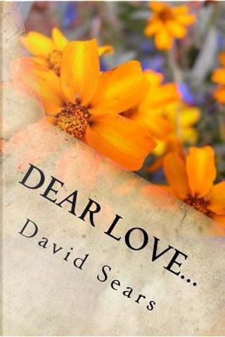 Dear Love. by David M. Sears