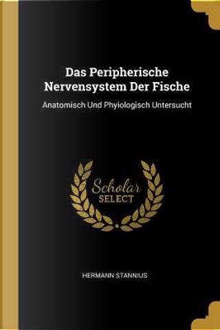 Das Peripherische Nervensystem Der Fische by Hermann Stannius