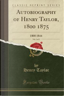 Autobiography of Henry Taylor, 1800 1875, Vol. 1 of 2 by Henry Taylor